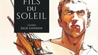 Chronique BD. Le fils du soleil : les aventures de Jack London en bd