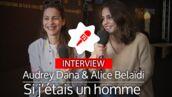 Si j'étais un homme : que feraient Audrey Dana et Alice Belaïdi si… elles en devenaient un ? (VIDEO)