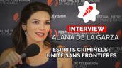"""Alana de la Garza : """"Dans Esprits criminels : unité sans frontières, on voyage et on attrape les méchants"""" (VIDEO)"""