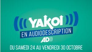 Yakoi en audiodescription du 24 au 30 octobre
